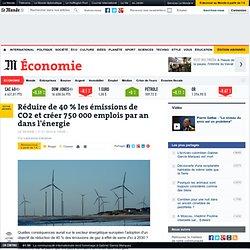 Réduire de 40 % les émissions de CO2 et créer 750 000 emplois par an dans l'énergie
