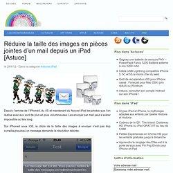 Réduire la taille des images en pièces jointes d'un mail sur un iPad 3 [Astuce