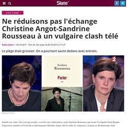 Ne réduisons pas l'échange Christine Angot-Sandrine Rousseau à un vulgaire clash télé