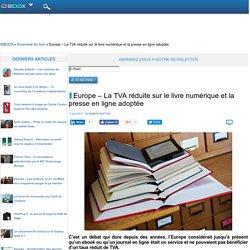 Europe – La TVA réduite sur le livre numérique et la presse en ligne adoptée
