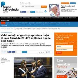 Vidal redujo el gasto y apunta a bajar el rojo fiscal de21.470 millones que le dejó Scioli - Grupo La Provincia