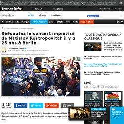 Réécoutez le concert improvisé de Mstislav Rostropovitch il y a 25 ans à Berlin