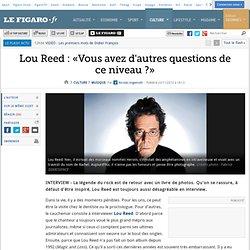 Musique : Lou Reed : «Vous avez d'autres questions de ce niveau ?»