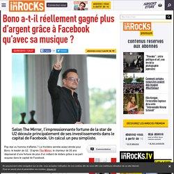 Bono a-t-il réellement gagné plus d'argent grâce à Facebook qu'avec sa musique ?