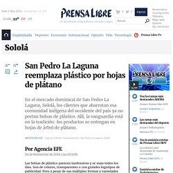 San Pedro La Laguna reemplaza plástico por hojas de plátano