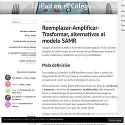 Reemplazar-Amplificar-Trasformar, alternativas al modelo SAMR – El iPad en el Colegio