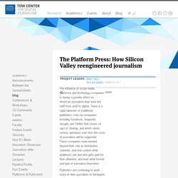 The Platform Press: How Silicon Valley reengineered journalism