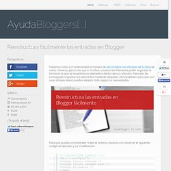 Reestructura fácilmente las entradas en Blogger: Ayuda Bloggers