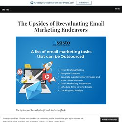 The Upsides of Reevaluating Email Marketing Endeavors