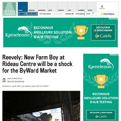 Reevely: New Farm Boy at Rideau Centre will be a shock for the ByWard Market