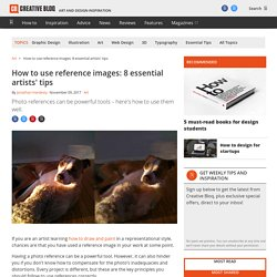 How to use reference images correctly: 8 essential tips