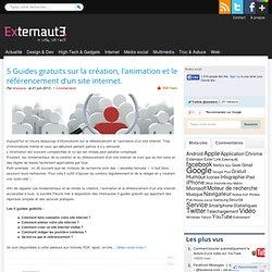 5 Guides gratuits sur la création, l'animation et le référencement d'un site internet.
