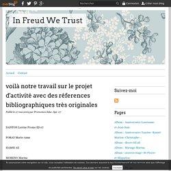 voilà notre travail sur le projet d'activité avec des réferences bibliographiques très originales - In Freud We Trust