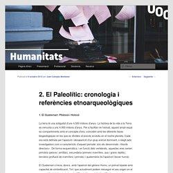 2. El Paleolític: cronologia i referències etnoarqueològiques