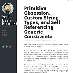 Primitive Obsession, Custom String Types, and Self Referencing Generic Constraints