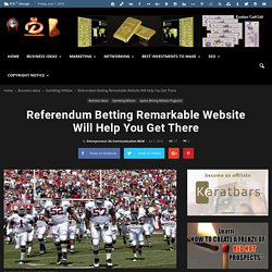 Referendum Betting Remarkable Website Will Help You Get There