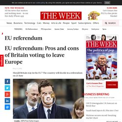 EU referendum: the pros and cons of Britain voting to leave Europe