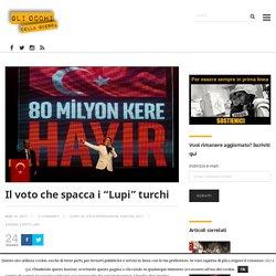 Il referendum costituzionale spacca i Lupi in Turchia