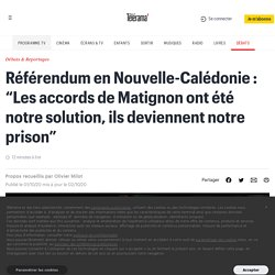 """Référendum en Nouvelle-Calédonie : """"Les accords de Matignon ont été notre solution, ils deviennent notre prison"""""""