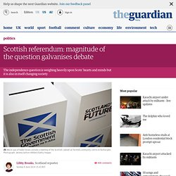Scottish referendum: magnitude of the question galvanises debate