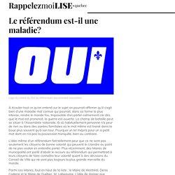 Le référendum est-il une maladie? - Chronique Lise Payette