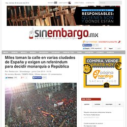 Miles toman la calle en varias ciudades de España y exigen un referéndum para decidir monarquía o República