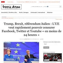 Trump, Brexit, référendum italien : L'UE veut rapidement pouvoir censurer Facebook, Twitter et Youtube «en moins de 24 heures»