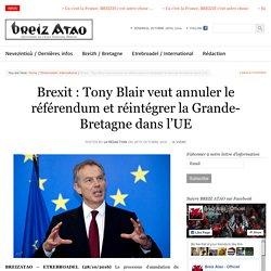 Brexit : Tony Blair veut annuler le référendum et réintégrer la Grande-Bretagne dans l'UE