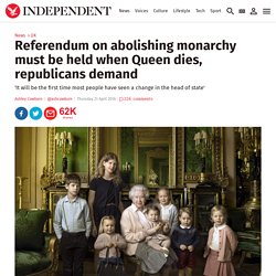 Referendum on abolishing monarchy must be held when Queen dies, republicans demand