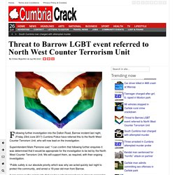 Threat to Barrow LGBT event referred to North West Counter Terrorism Unit