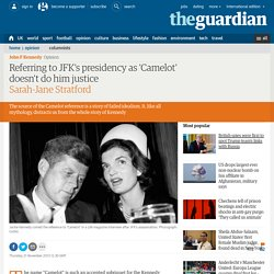 Referring to JFK's presidency as 'Camelot' doesn't do him justice
