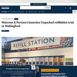 Waitrose & Partners launches Unpacked refillables trial in Wallingford