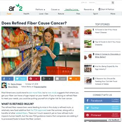 Does Refined Fiber Cause Cancer?