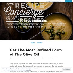 Get The Most Refined Form of The Olive Oil
