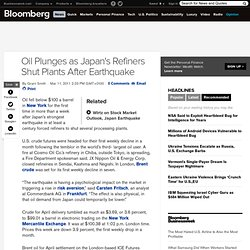 Oil Plunges as Japan's Refiners Shut Plants After Earthquake