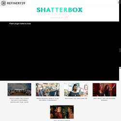 Refinery29 presents Shatterbox Anthology