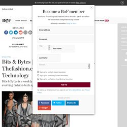 Fashion-Tech, Bits & Bytes