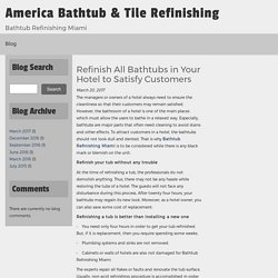 Refinish All Bathtubs in Your Hotel to Satisfy Customers