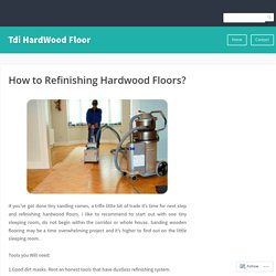 How to Refinishing Hardwood Floors? – Tdi HardWood Floor