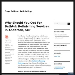 Why Should You Opt For Bathtub Refinishing Services in Anderson, SC?