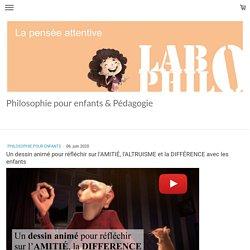 Un dessin animé pour réfléchir sur l'AMITIÉ, l'ALTRUISME et la DIFFÉRENCE avec les enfants - Site de labophilo !