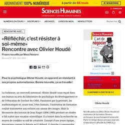 «Réfléchir, c'est résister à soi-même» Rencontre avec Olivier Houdé