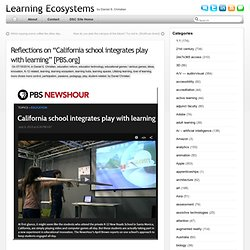 "Reflections on ""California school integrates play with learning"" [PBS.org]"