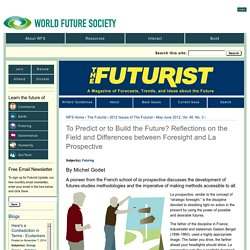To Predict or to Build the Future? Reflections on the Field and Differences between Foresight and La Prospective