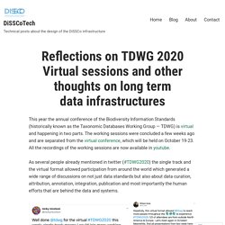 Reflections on TDWG 2020 Virtual sessions and other thoughts on long term data infrastructures – DiSSCoTech