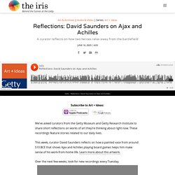 Reflections: David Saunders on Ajax and Achilles