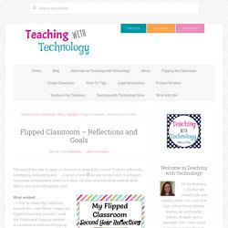 Flipped Classroom - Reflections and Goals - Teaching with Technology