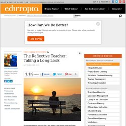 The Reflective Teacher: Taking a Long Look
