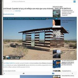 Lucid Stead: Cuando la luz y el reflejo son más que una vivienda - PHILLIP K SMITH III