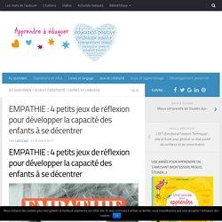 EMPATHIE : 4 petits jeux de réflexion pour développer la capacité des enfants à se décentrer